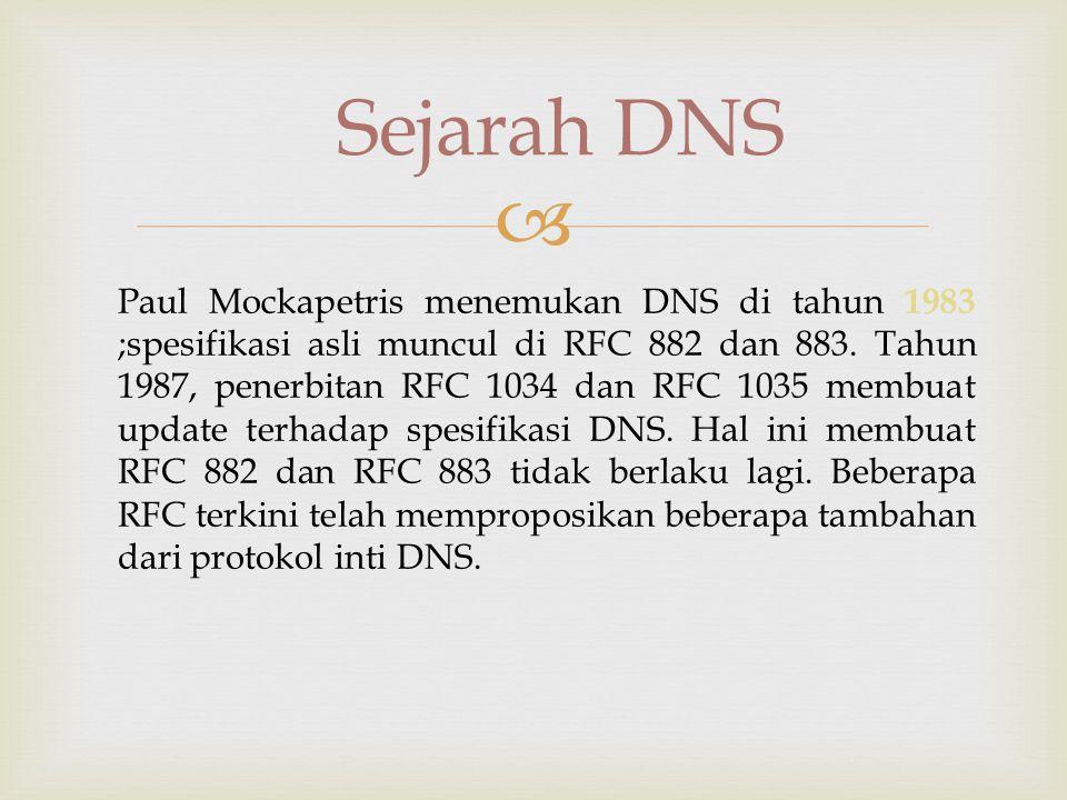  Sejarah DNS Paul Mockapetris menemukan DNS di tahun 1983 ;spesifikasi asli muncul di RFC 882 dan 883.