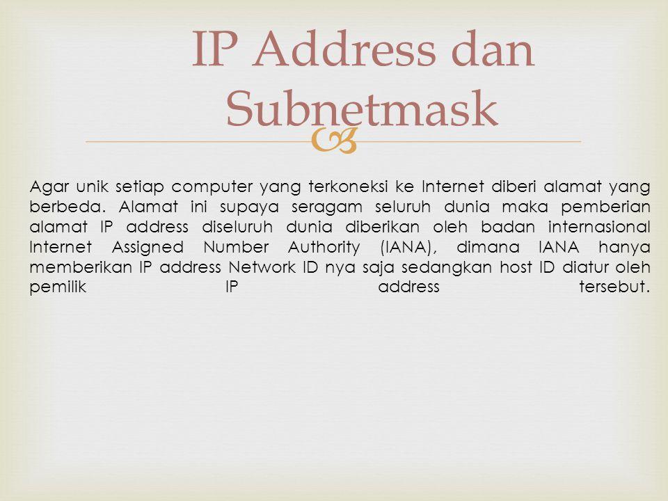  IP Address dan Subnetmask Agar unik setiap computer yang terkoneksi ke Internet diberi alamat yang berbeda.