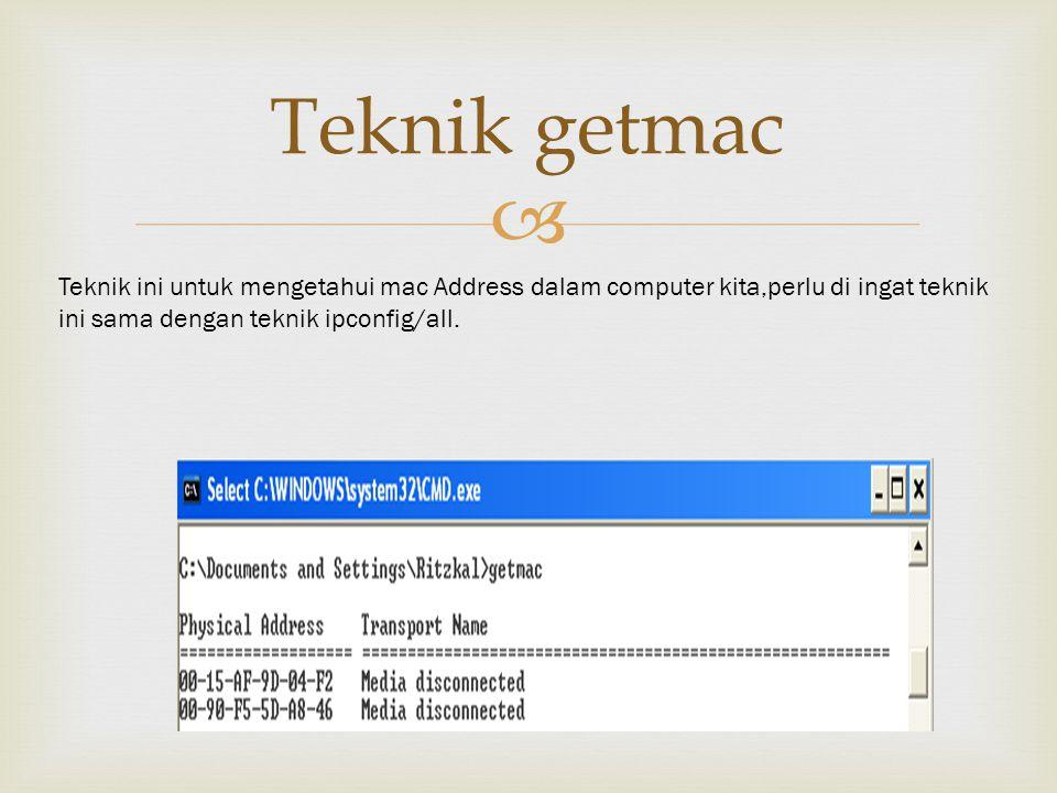  Teknik getmac Teknik ini untuk mengetahui mac Address dalam computer kita,perlu di ingat teknik ini sama dengan teknik ipconfig/all.