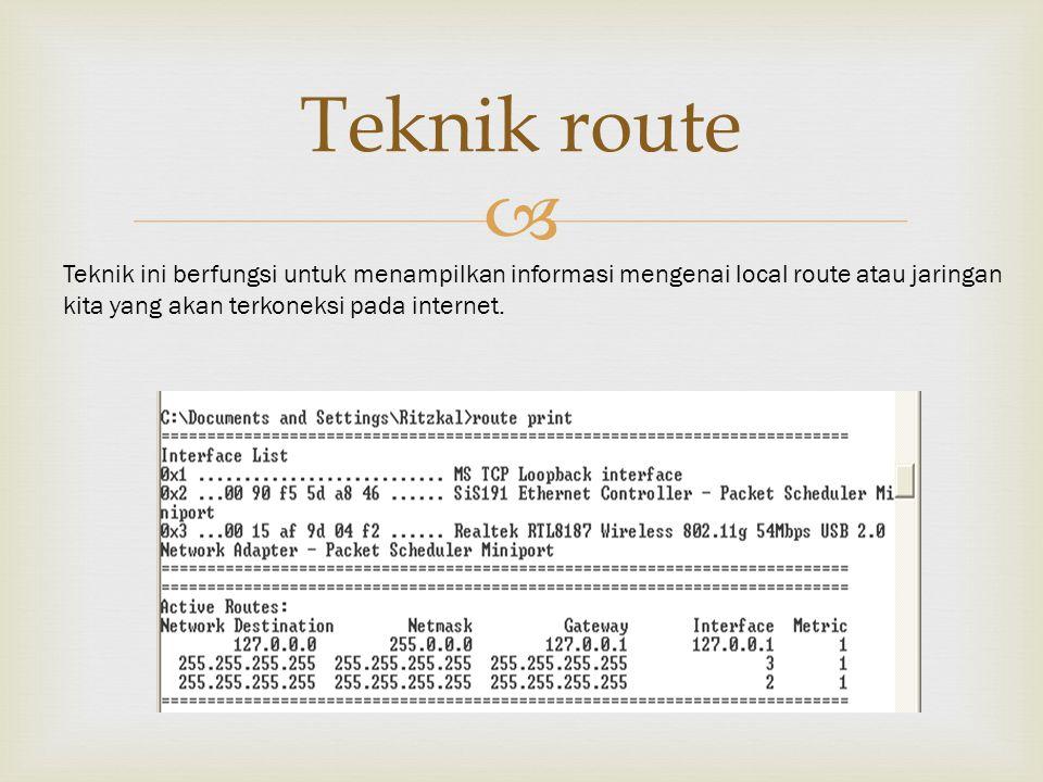  Teknik route Teknik ini berfungsi untuk menampilkan informasi mengenai local route atau jaringan kita yang akan terkoneksi pada internet.
