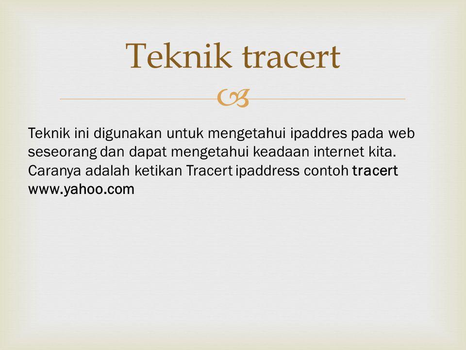  Teknik tracert Teknik ini digunakan untuk mengetahui ipaddres pada web seseorang dan dapat mengetahui keadaan internet kita.