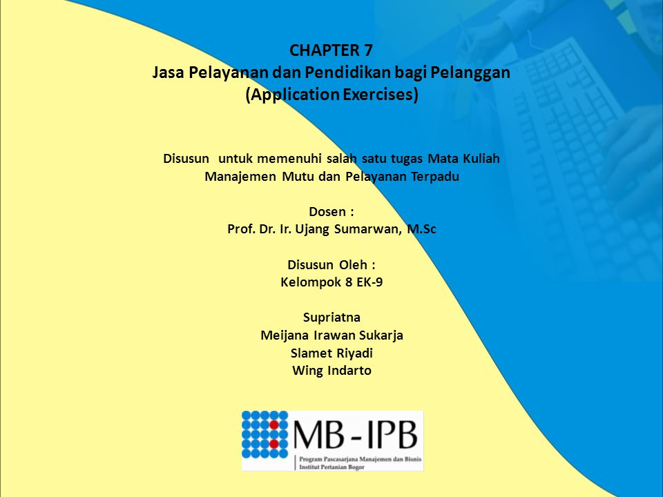 CHAPTER 7 Jasa Pelayanan dan Pendidikan bagi Pelanggan (Application Exercises) Disusun untuk memenuhi salah satu tugas Mata Kuliah Manajemen Mutu dan Pelayanan Terpadu Dosen : Prof.