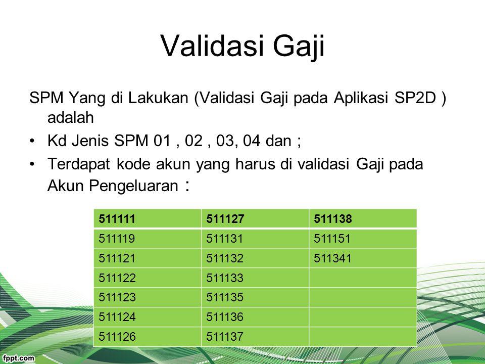 Validasi Gaji SPM Yang di Lakukan (Validasi Gaji pada Aplikasi SP2D ) adalah Kd Jenis SPM 01, 02, 03, 04 dan ; Terdapat kode akun yang harus di valida
