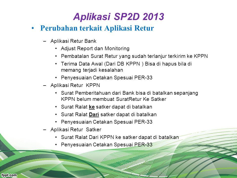 Aplikasi SP2D 2013 Perubahan terkait Aplikasi Retur –Aplikasi Retur Bank Adjust Report dan Monitoring Pembatalan Surat Retur yang sudah terlanjur terk