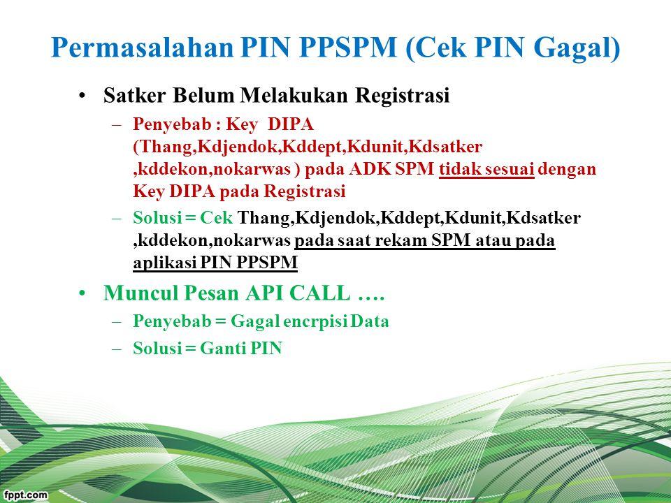 Permasalahan PIN PPSPM (Cek PIN Gagal) Satker Belum Melakukan Registrasi –Penyebab : Key DIPA (Thang,Kdjendok,Kddept,Kdunit,Kdsatker,kddekon,nokarwas