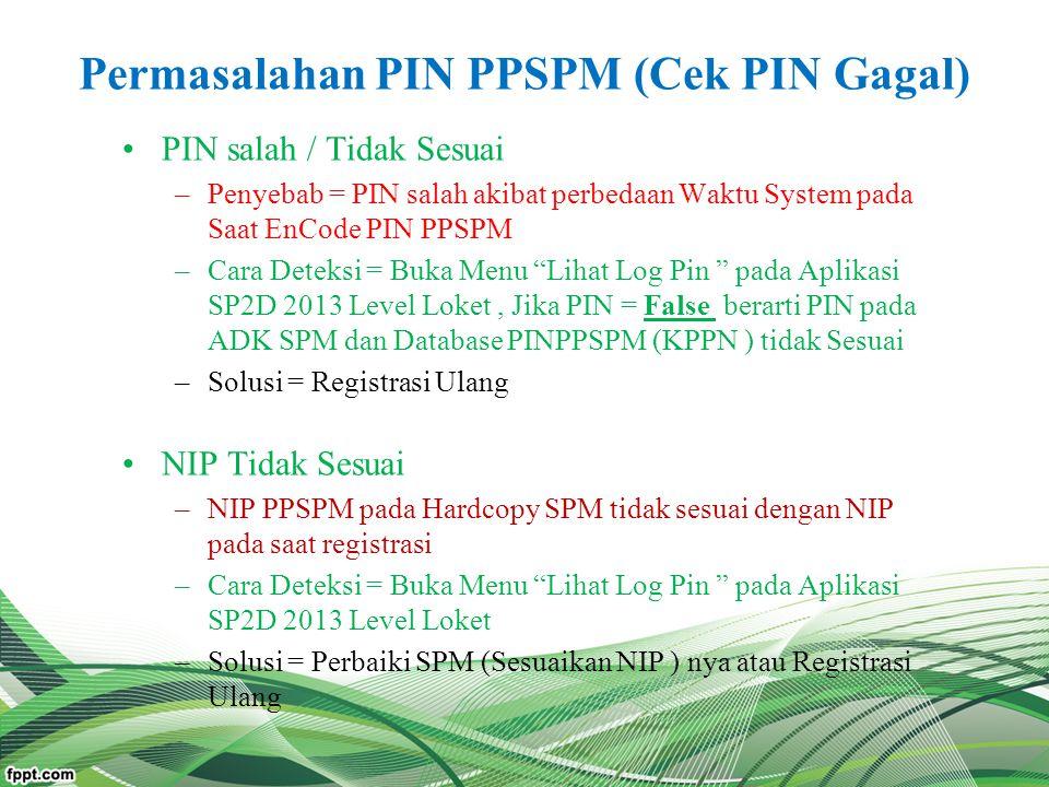 Permasalahan PIN PPSPM (Cek PIN Gagal) PIN salah / Tidak Sesuai –Penyebab = PIN salah akibat perbedaan Waktu System pada Saat EnCode PIN PPSPM –Cara D