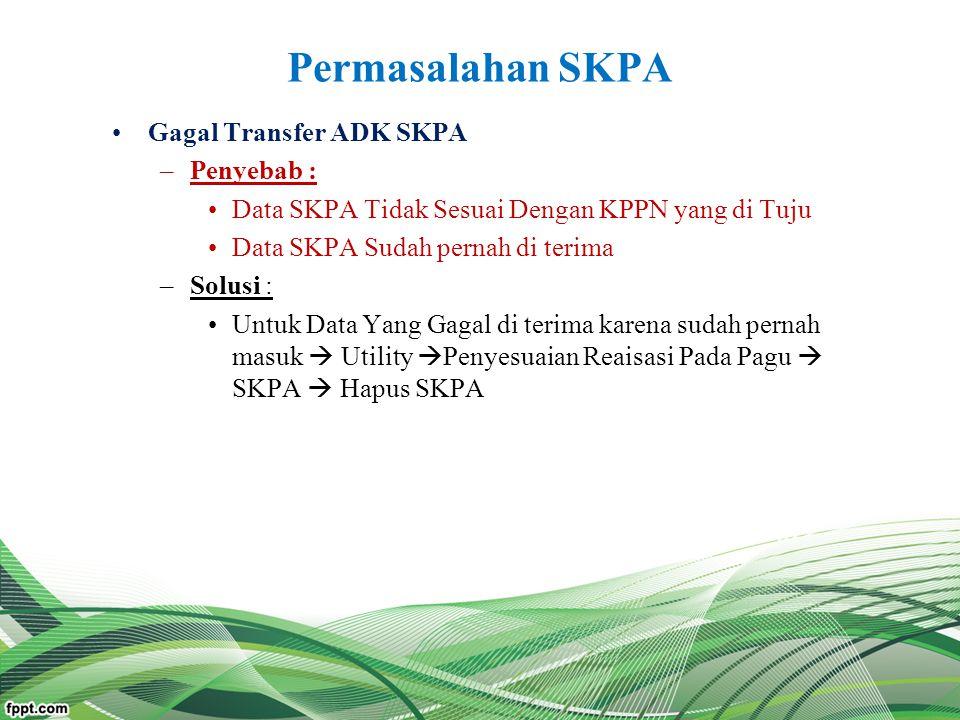 Permasalahan SKPA Gagal Transfer ADK SKPA –Penyebab : Data SKPA Tidak Sesuai Dengan KPPN yang di Tuju Data SKPA Sudah pernah di terima –Solusi : Untuk
