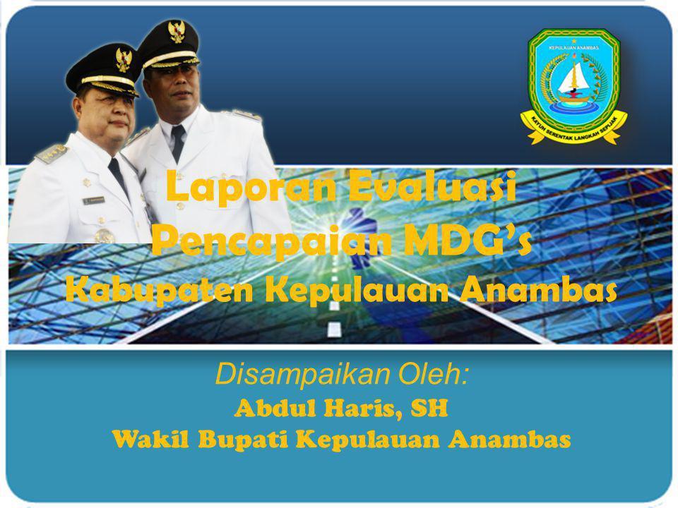 LOGO Laporan Evaluasi Pencapaian MDG's Kabupaten Kepulauan Anambas Disampaikan Oleh: Abdul Haris, SH Wakil Bupati Kepulauan Anambas