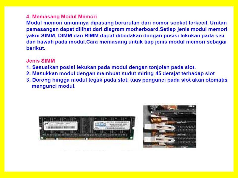 4.Memasang Modul Memori Modul memori umumnya dipasang berurutan dari nomor socket terkecil.