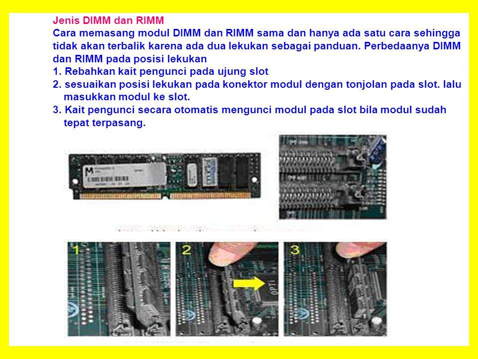 Jenis DIMM dan RIMM Cara memasang modul DIMM dan RIMM sama dan hanya ada satu cara sehingga tidak akan terbalik karena ada dua lekukan sebagai panduan.