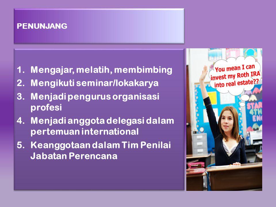 PENUNJANG 1.Mengajar, melatih, membimbing 2.Mengikuti seminar/lokakarya 3.Menjadi pengurus organisasi profesi 4.Menjadi anggota delegasi dalam pertemu