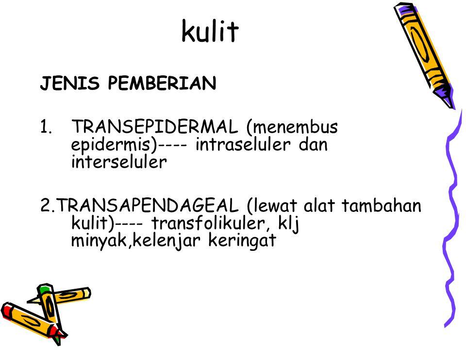 kulit JENIS PEMBERIAN 1.TRANSEPIDERMAL (menembus epidermis)---- intraseluler dan interseluler 2.TRANSAPENDAGEAL (lewat alat tambahan kulit)---- transfolikuler, klj minyak,kelenjar keringat