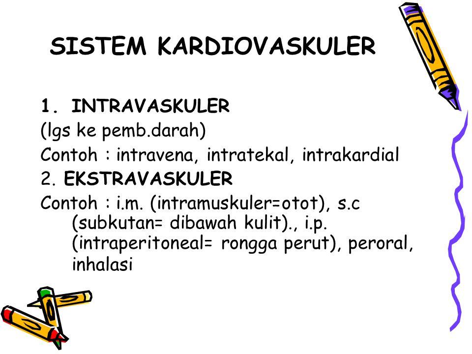 SISTEM KARDIOVASKULER 1.INTRAVASKULER (lgs ke pemb.darah) Contoh : intravena, intratekal, intrakardial 2.