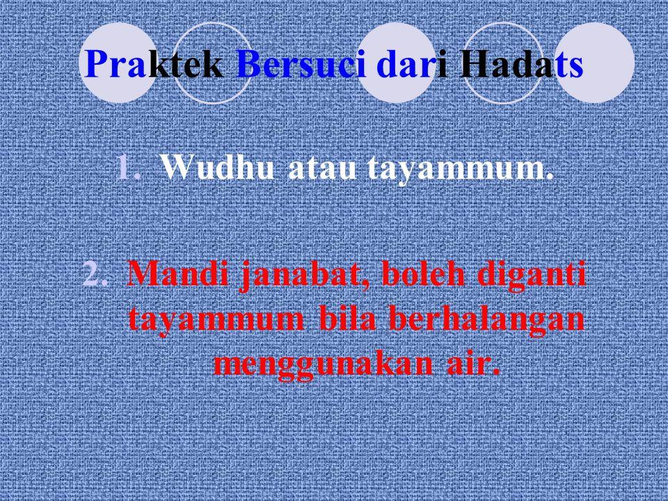 Praktek Bersuci dari Hadats 1.Wudhu atau tayammum.
