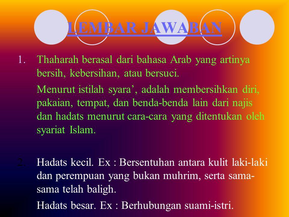 LEMBAR JAWABAN 1.Thaharah berasal dari bahasa Arab yang artinya bersih, kebersihan, atau bersuci.