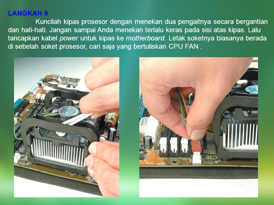 LANGKAH 9 Kuncilah kipas prosesor dengan menekan dua pengaitnya secara bergantian dan hati-hati. Jangan sampai Anda menekan terlalu keras pada sisi at