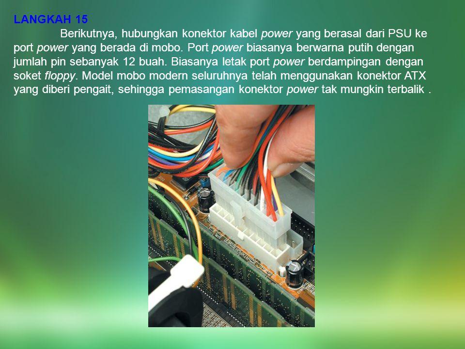 LANGKAH 15 Berikutnya, hubungkan konektor kabel power yang berasal dari PSU ke port power yang berada di mobo. Port power biasanya berwarna putih deng
