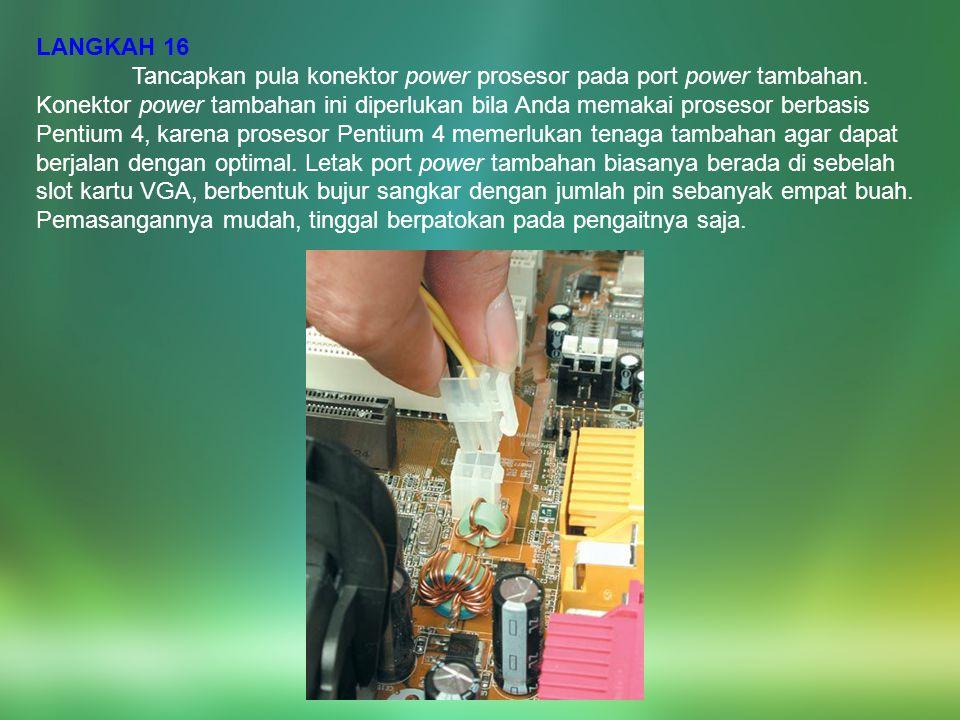 LANGKAH 16 Tancapkan pula konektor power prosesor pada port power tambahan. Konektor power tambahan ini diperlukan bila Anda memakai prosesor berbasis