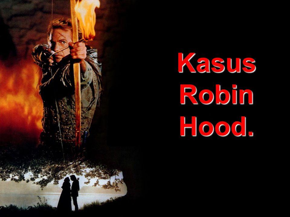 Kasus Robin Hood.