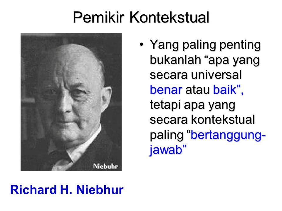 """Pemikir Kontekstual Yang paling penting bukanlah """"apa yang secara universal benar atau baik"""", tetapi apa yang secara kontekstual paling """"bertanggung-"""