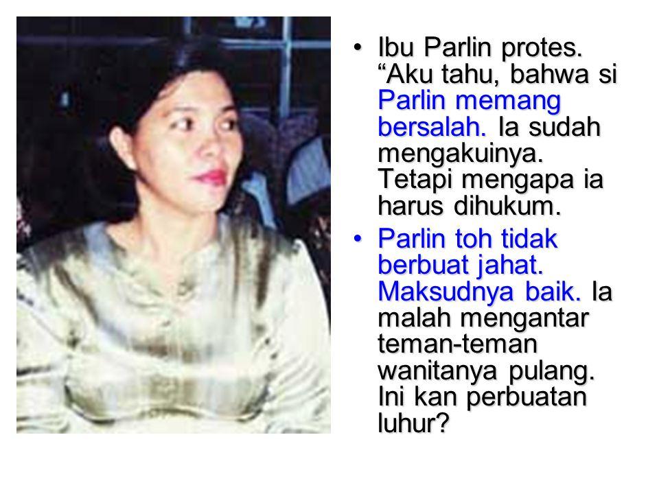 """Ibu Parlin protes. """"Aku tahu, bahwa si Parlin memang bersalah. Ia sudah mengakuinya. Tetapi mengapa ia harus dihukum.Ibu Parlin protes. """"Aku tahu, bah"""