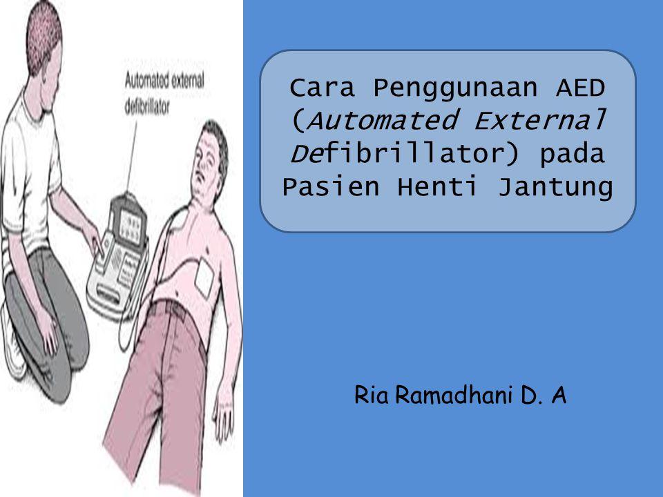 Cara Penggunaan AED (Automated External Defibrillator) pada Pasien Henti Jantung Ria Ramadhani D. A