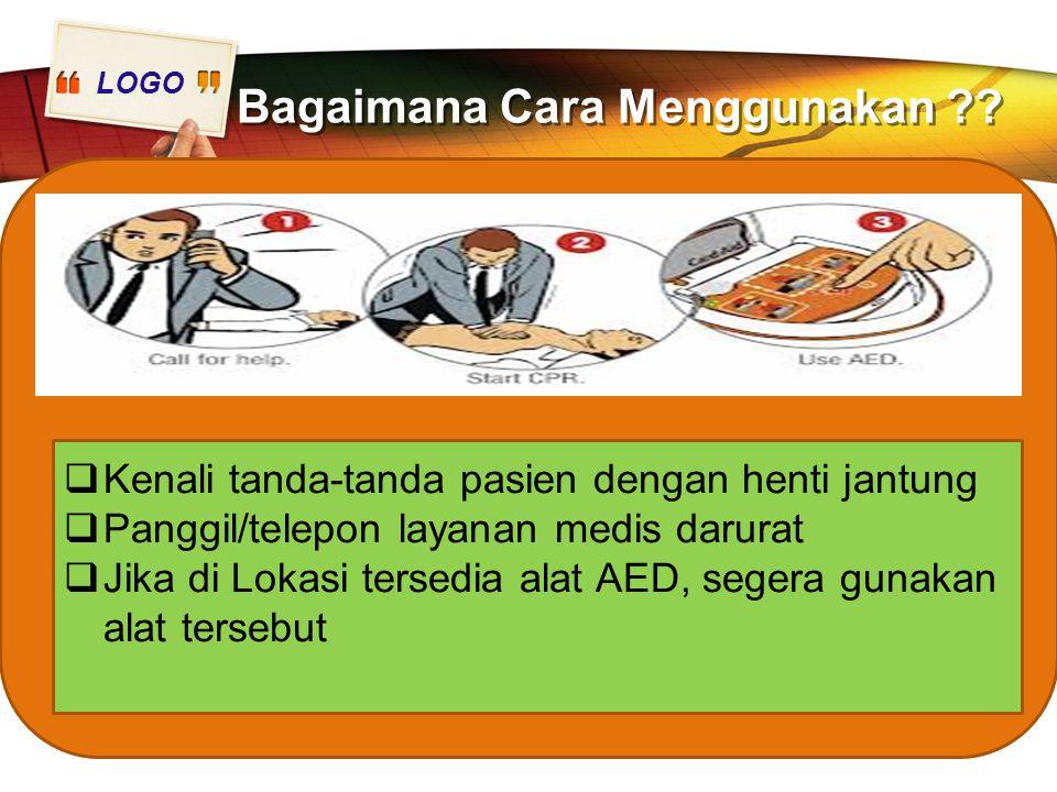 LOGO Bagaimana Cara Menggunakan ??  Kenali tanda-tanda pasien dengan henti jantung  Panggil/telepon layanan medis darurat  Jika di Lokasi tersedia