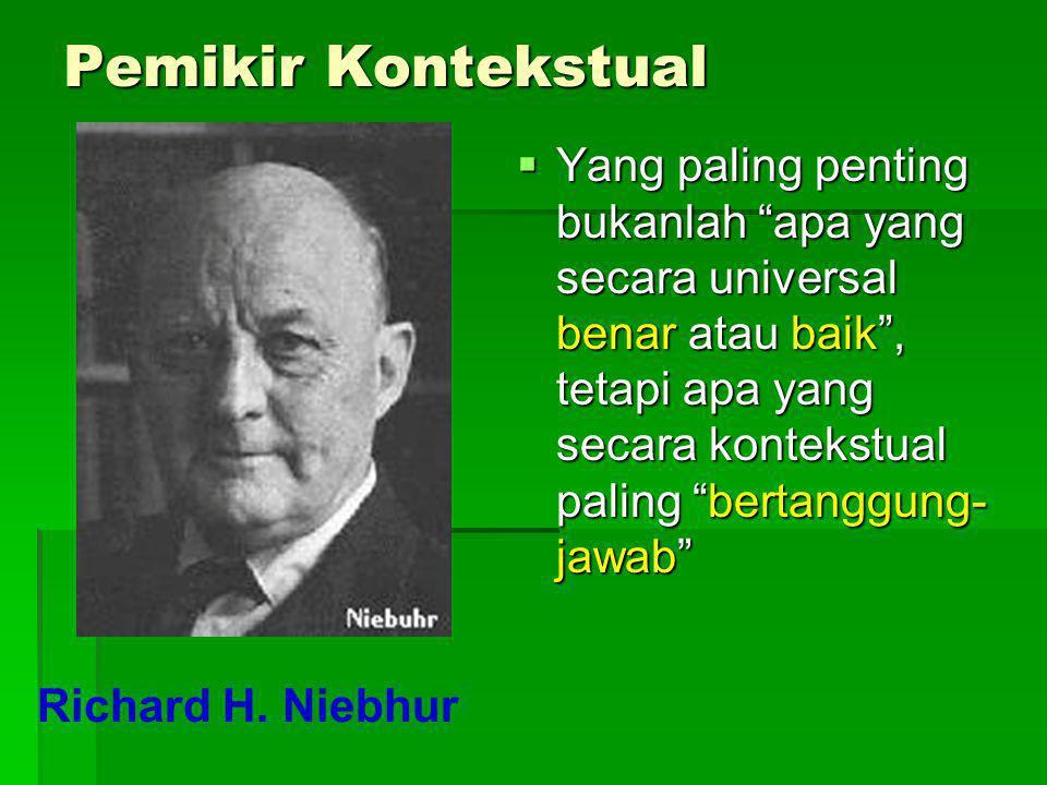 """Pemikir Kontekstual  Yang paling penting bukanlah """"apa yang secara universal benar atau baik"""", tetapi apa yang secara kontekstual paling """"bertanggung"""