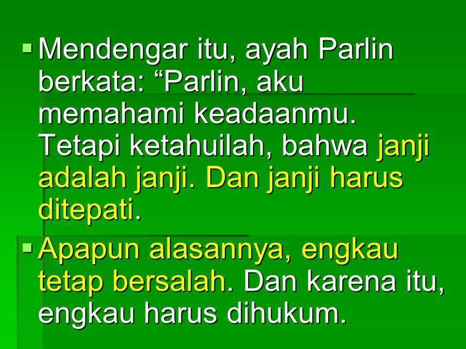 MMMMendengar itu, ayah Parlin berkata: Parlin, aku memahami keadaanmu.