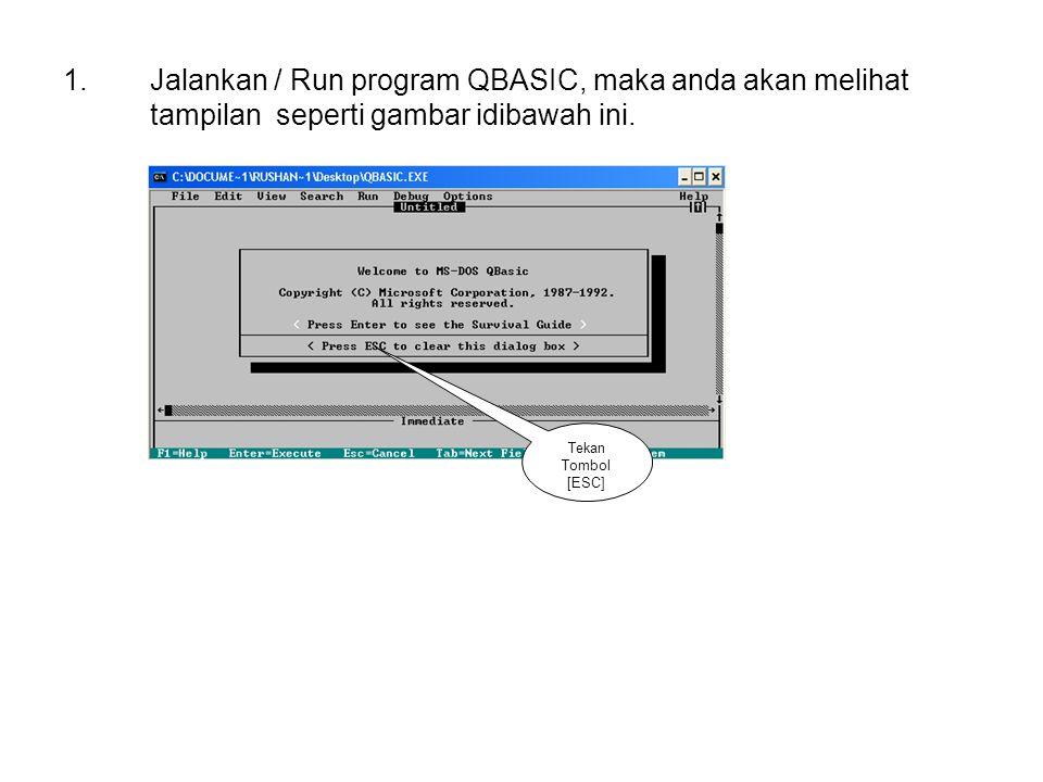 1.Jalankan / Run program QBASIC, maka anda akan melihat tampilan seperti gambar idibawah ini. Tekan Tombol [ESC]