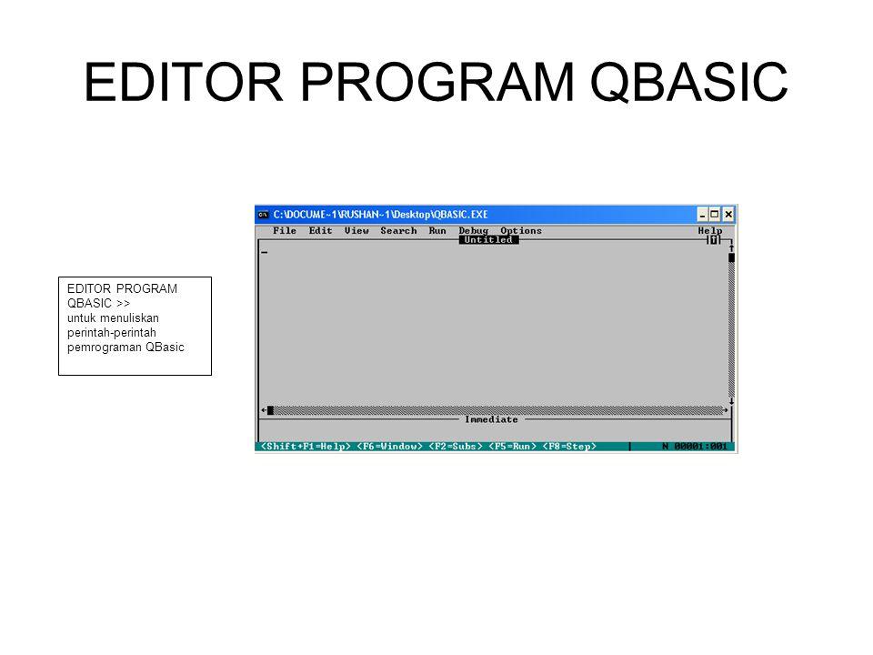EDITOR PROGRAM QBASIC EDITOR PROGRAM QBASIC >> untuk menuliskan perintah-perintah pemrograman QBasic
