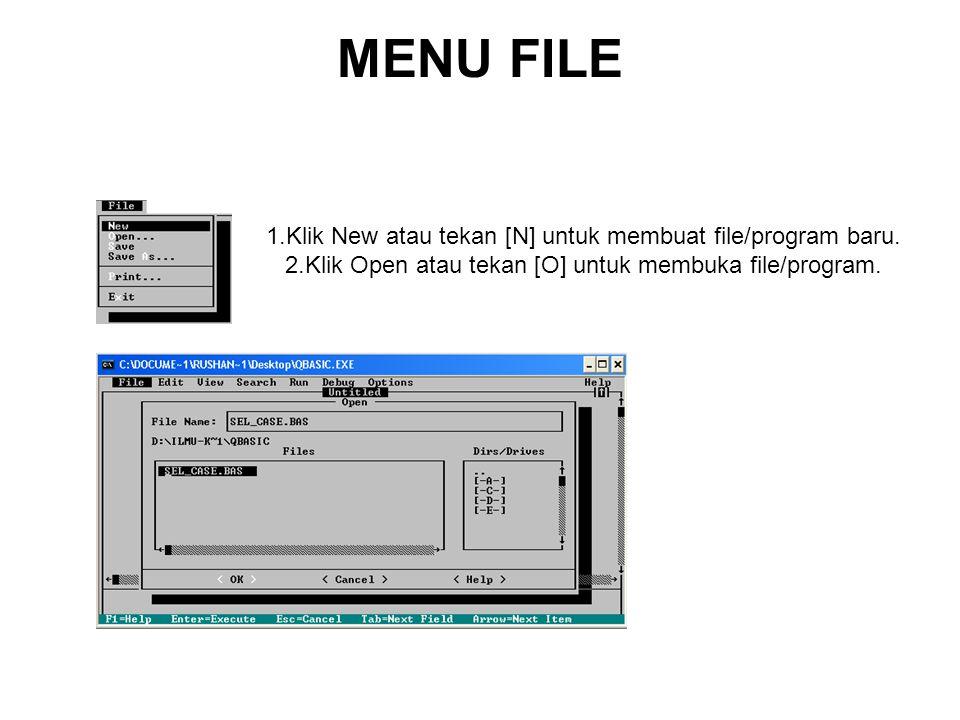 MENU FILE 1.Klik New atau tekan [N] untuk membuat file/program baru. 2.Klik Open atau tekan [O] untuk membuka file/program.