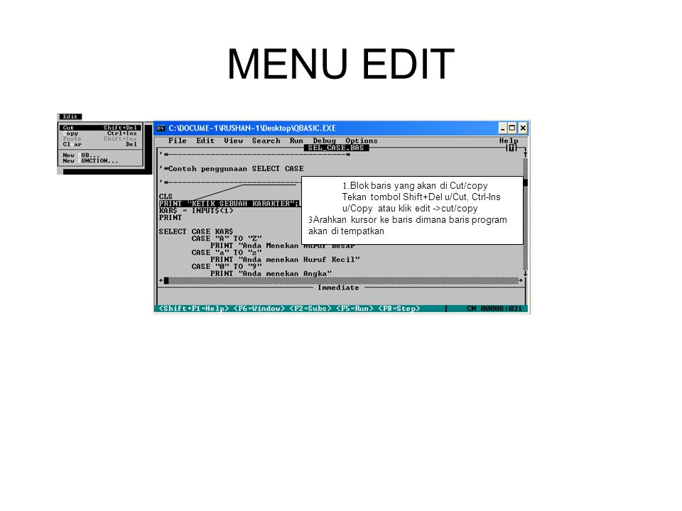 MENU EDIT 1.Blok baris yang akan di Cut/copy Tekan tombol Shift+Del u/Cut, Ctrl-Ins u/Copy atau klik edit ->cut/copy 3 Arahkan kursor ke baris dimana