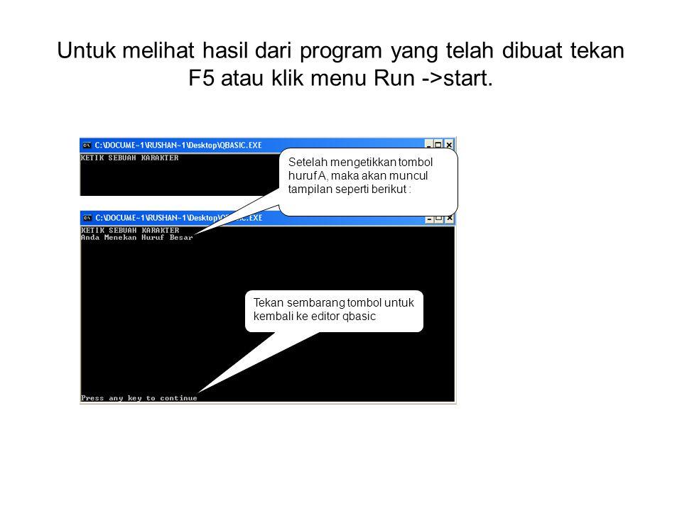 Untuk melihat hasil dari program yang telah dibuat tekan F5 atau klik menu Run ->start. Setelah mengetikkan tombol huruf A, maka akan muncul tampilan