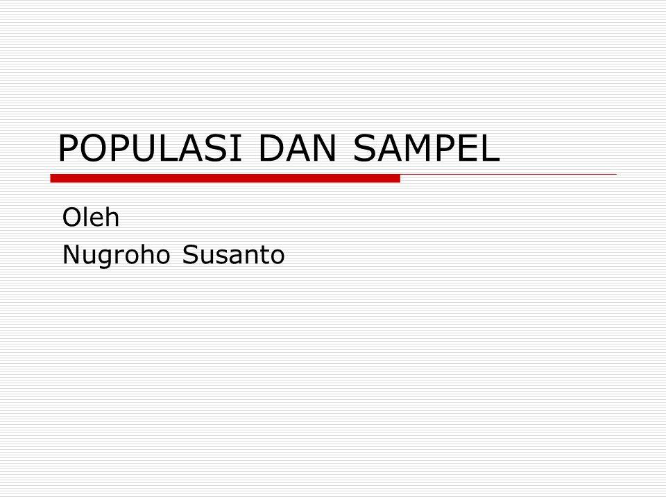 POPULASI DAN SAMPEL Oleh Nugroho Susanto