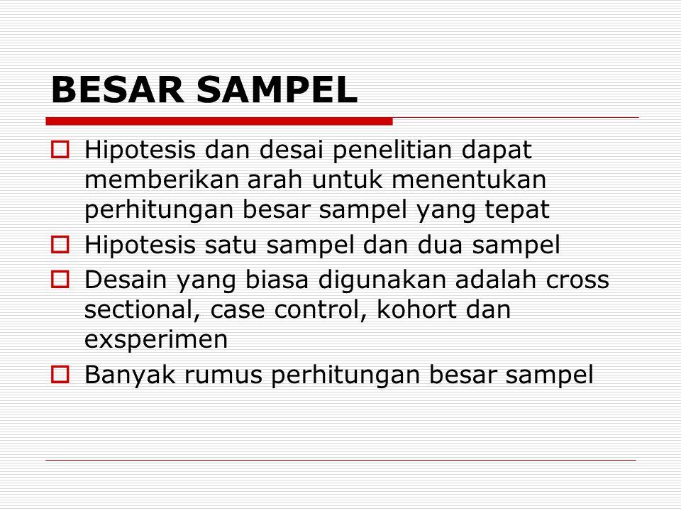 BESAR SAMPEL  Hipotesis dan desai penelitian dapat memberikan arah untuk menentukan perhitungan besar sampel yang tepat  Hipotesis satu sampel dan d