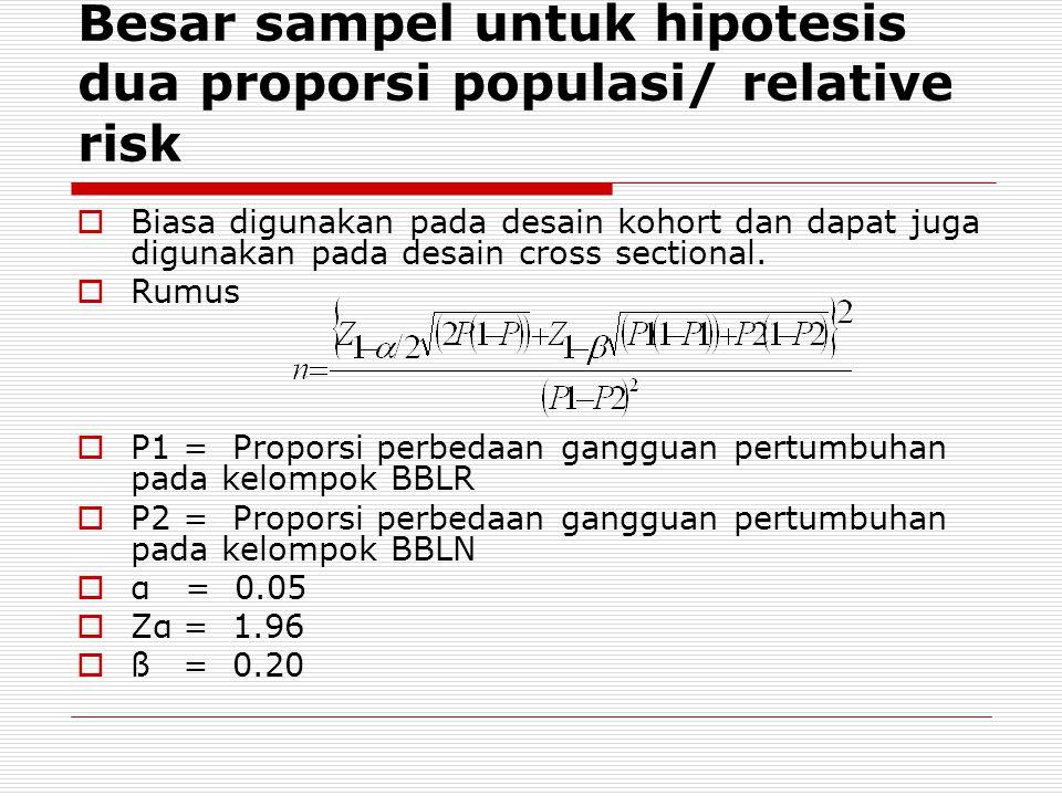 Besar sampel untuk hipotesis dua proporsi populasi/ relative risk  Biasa digunakan pada desain kohort dan dapat juga digunakan pada desain cross sect