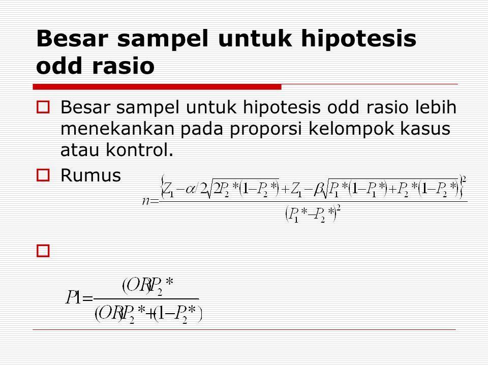 Besar sampel untuk hipotesis odd rasio  Besar sampel untuk hipotesis odd rasio lebih menekankan pada proporsi kelompok kasus atau kontrol.  Rumus 