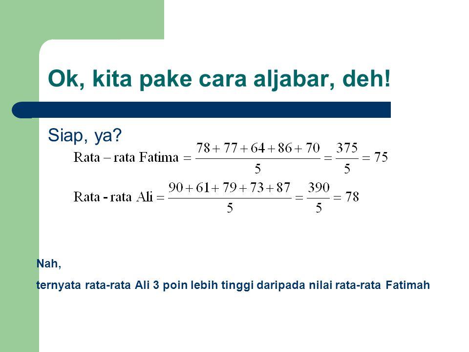Cara aljabar ini ada dua manfaat 1.Anda bisa terapkan konsep aljabar ke masalah statistik 2.