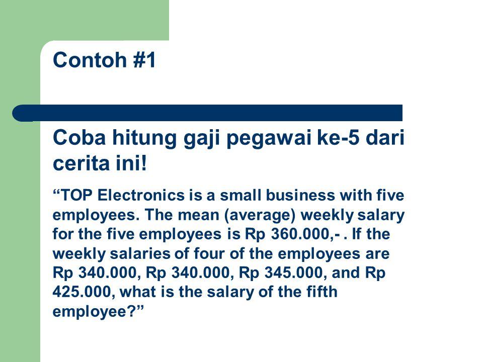 Contoh #1 Coba hitung gaji pegawai ke-5 dari cerita ini.