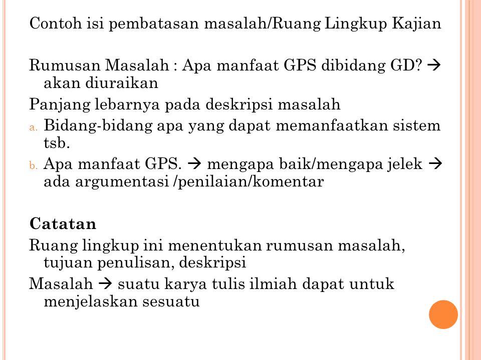 Contoh isi pembatasan masalah/Ruang Lingkup Kajian Rumusan Masalah : Apa manfaat GPS dibidang GD?  akan diuraikan Panjang lebarnya pada deskripsi mas