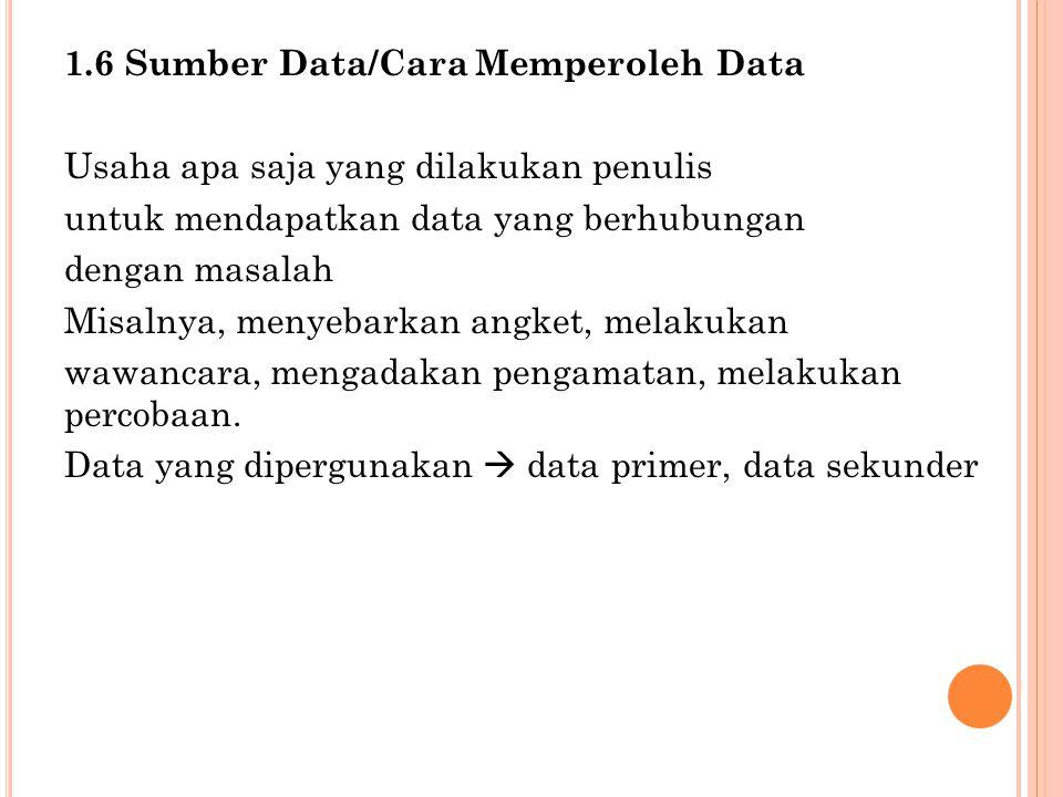 1.6 Sumber Data/Cara Memperoleh Data Usaha apa saja yang dilakukan penulis untuk mendapatkan data yang berhubungan dengan masalah Misalnya, menyebarka