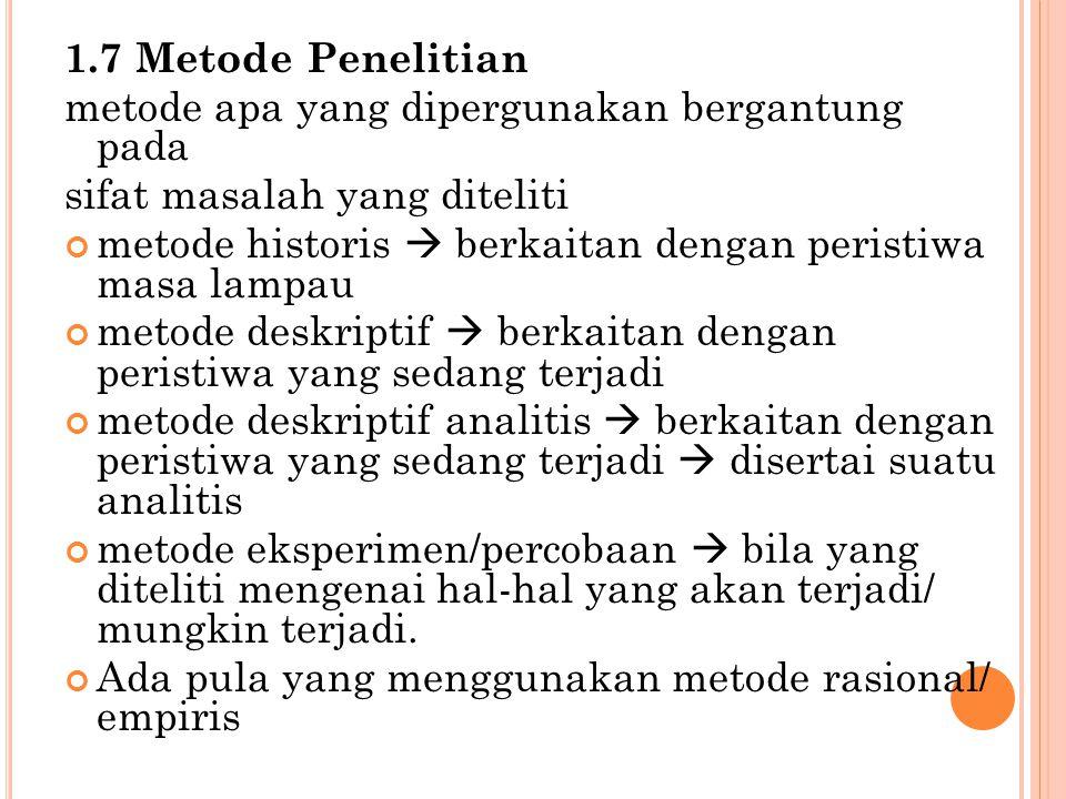 1.7 Metode Penelitian metode apa yang dipergunakan bergantung pada sifat masalah yang diteliti metode historis  berkaitan dengan peristiwa masa lampa