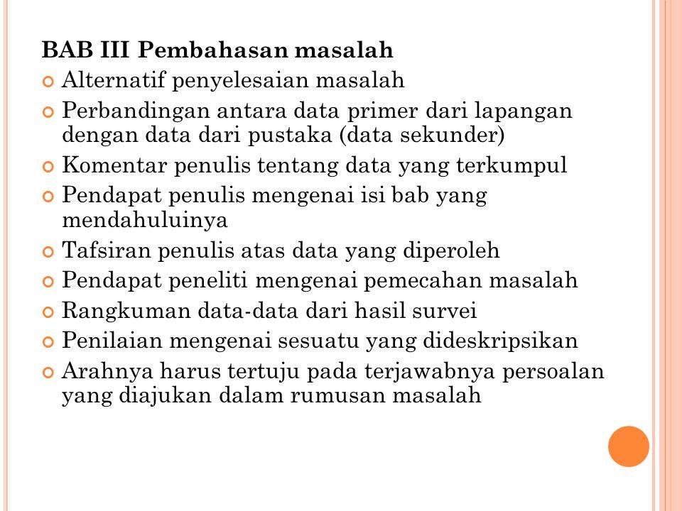 BAB III Pembahasan masalah Alternatif penyelesaian masalah Perbandingan antara data primer dari lapangan dengan data dari pustaka (data sekunder) Kome