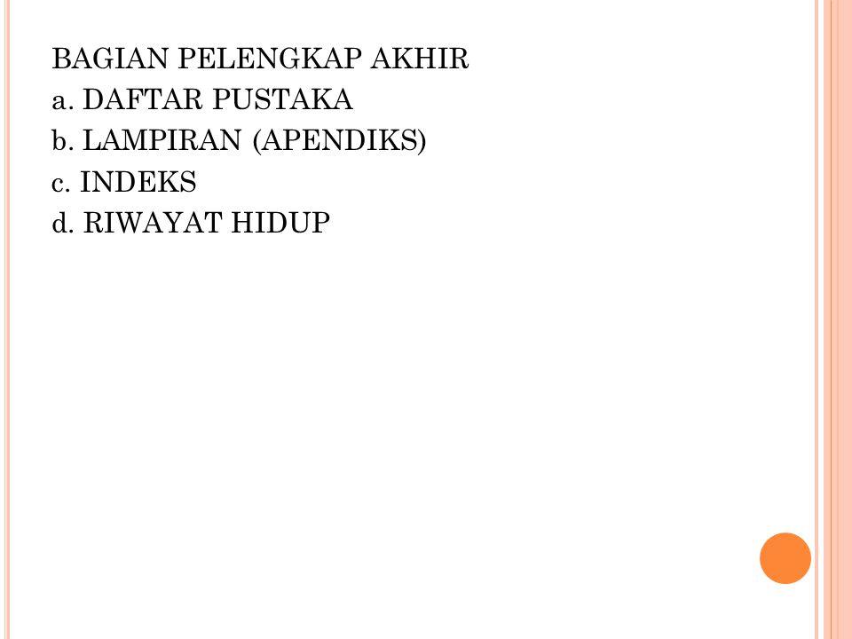 BAGIAN PELENGKAP AKHIR a. DAFTAR PUSTAKA b. LAMPIRAN (APENDIKS) c. INDEKS d. RIWAYAT HIDUP