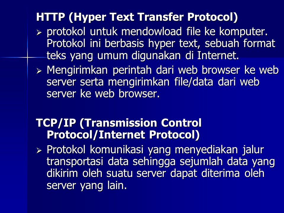 HTTP (Hyper Text Transfer Protocol)  protokol untuk mendowload file ke komputer. Protokol ini berbasis hyper text, sebuah format teks yang umum digun