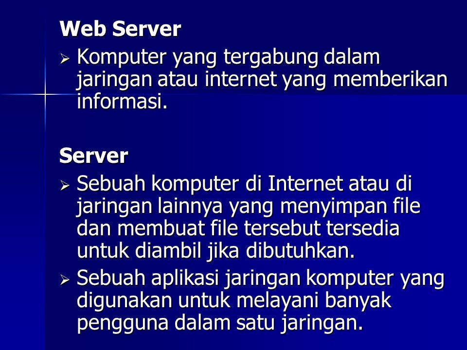 Web Server  Komputer yang tergabung dalam jaringan atau internet yang memberikan informasi. Server  Sebuah komputer di Internet atau di jaringan lai