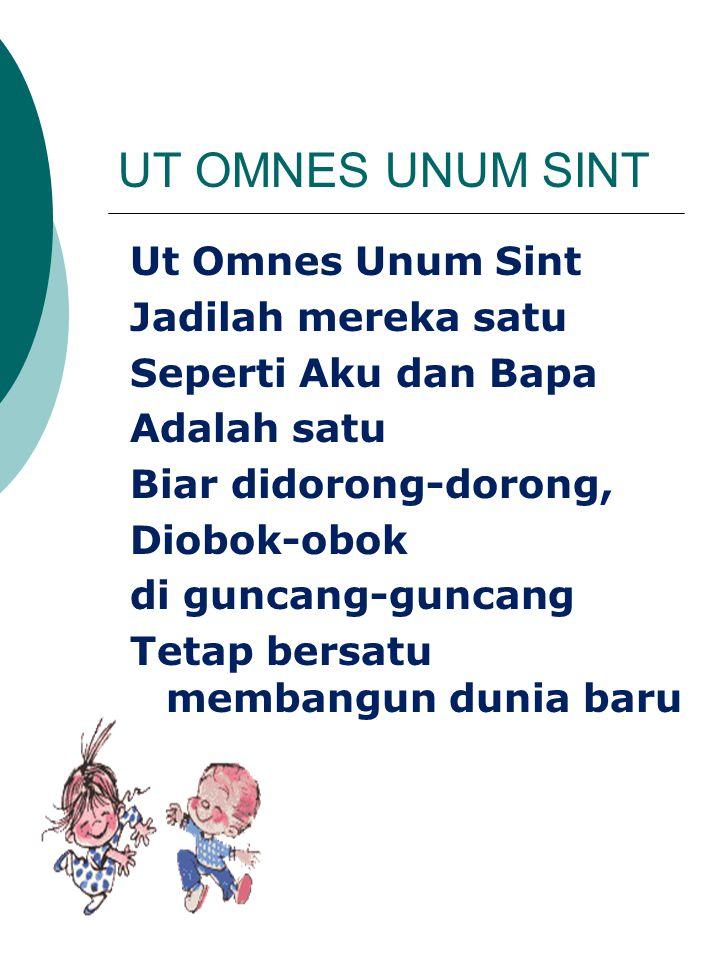 UT OMNES UNUM SINT Ut Omnes Unum Sint Jadilah mereka satu Seperti Aku dan Bapa Adalah satu Biar didorong-dorong, Diobok-obok di guncang-guncang Tetap