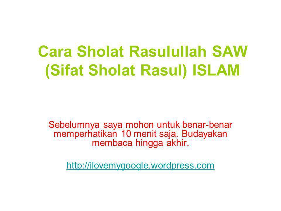 Cara Sholat Rasulullah SAW (Sifat Sholat Rasul) ISLAM Sebelumnya saya mohon untuk benar-benar memperhatikan 10 menit saja. Budayakan membaca hingga ak
