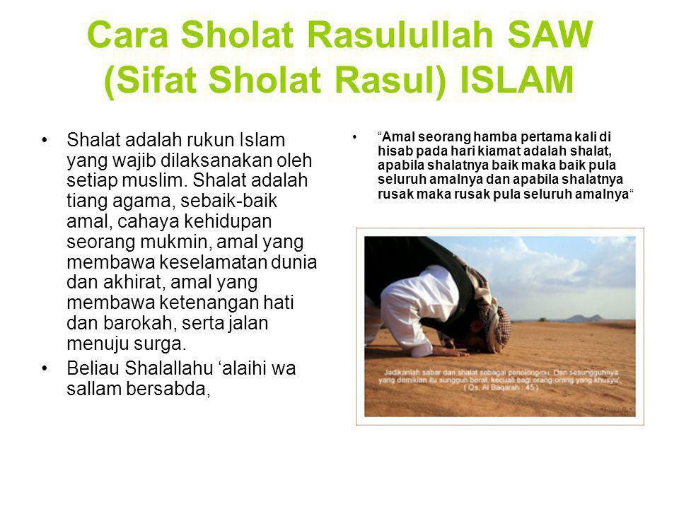 Cara Sholat Rasulullah SAW (Sifat Sholat Rasul) ISLAM Shalat adalah rukun Islam yang wajib dilaksanakan oleh setiap muslim. Shalat adalah tiang agama,